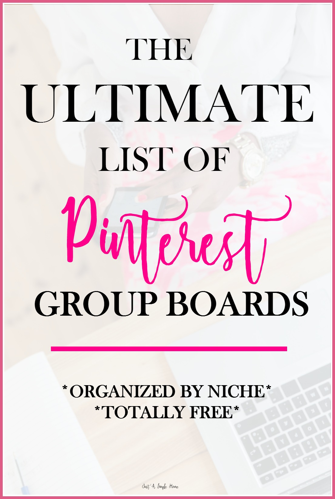 Ultimate List of Pinterest Group Boards - Just A Simple Home