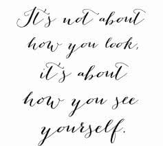 It's not about how you look it is about how you see yourself