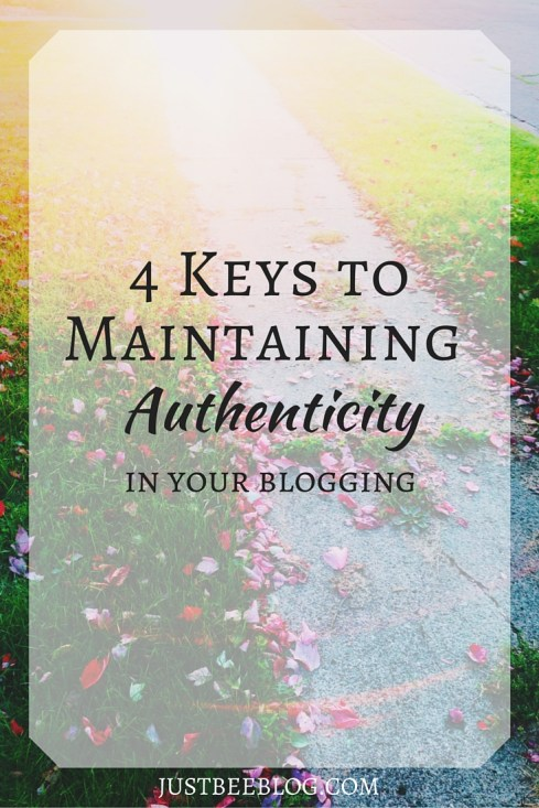 4 Keys To Maintaining Authenticity in Your Blogging - Just Bee