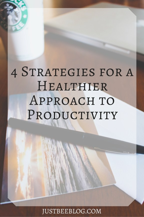 4 Strategies for a Healthier Approach to Productivity - Just Bee