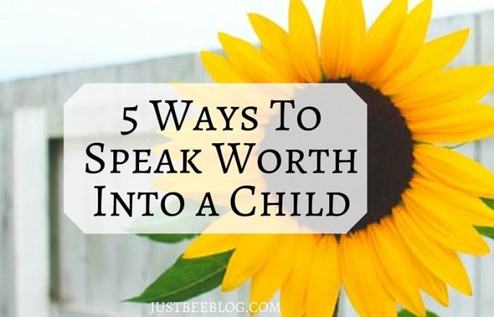 5 Ways to Speak Worth Into a Child
