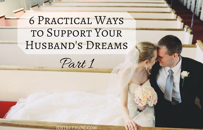 6 Practical Ways to Support Your Husband's Dreams (Part 1)