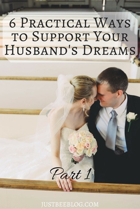 6 Practical Ways to Support Your Husband's Dreams - Just Bee Blog