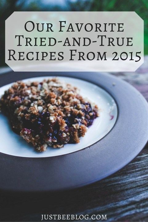 Our Favorite Tried-and-True Recipes From 2015 - Just Bee Blog