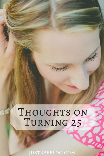 Thoughts on Turning 25 - Just Bee