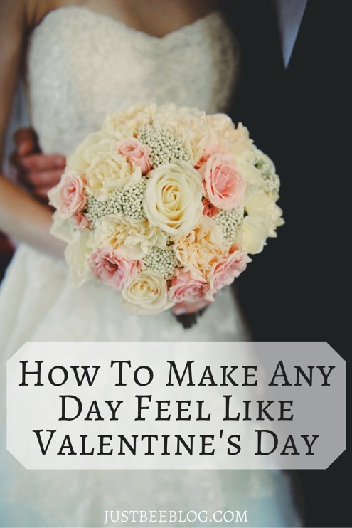 How to Make Any Day Feel Like Valentine's Day - Just Bee Blog