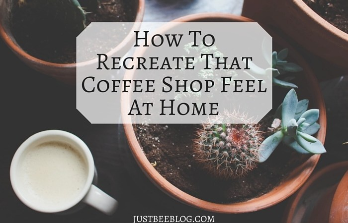 How I Recreate That Coffee Shop Feel At Home