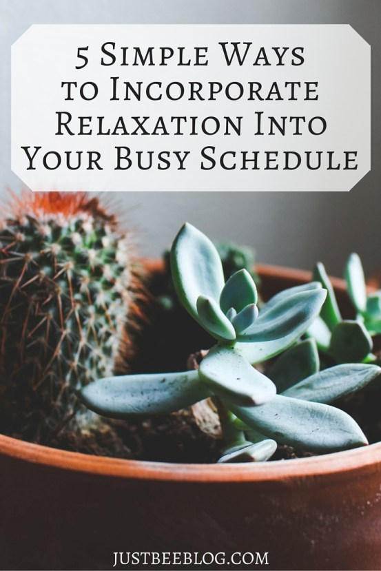 5 Simple Ways to Incorporate Relaxation Into Your Busy Schedule - Just Bee Blog