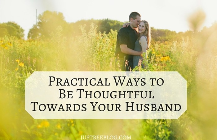 Practical Ways to Be Thoughtful Towards Your Husband