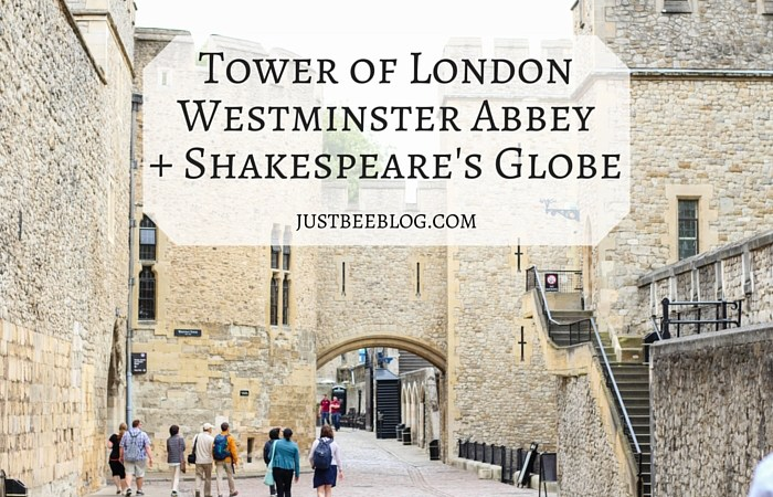 London Recap: Tower of London, Westminster Abbey, + Shakespeare's Globe