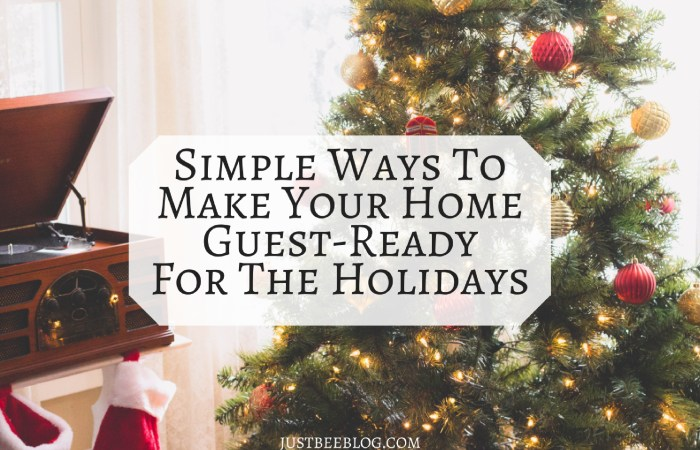 Simple Ways To Make Your Home Guest-Ready For The Holidays