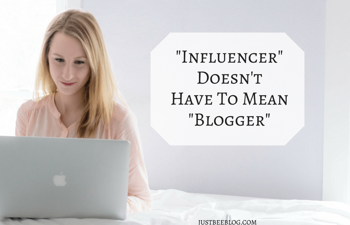 """Influencer"" Doesn't Have to Mean ""Blogger"""