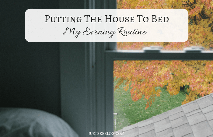 Putting the House to Bed: My Evening Routine