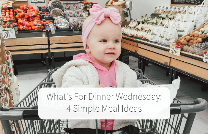 What's For Dinner Wednesday (4 Simple Meal Ideas)