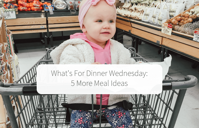 What's For Dinner Wednesday (5 More Meal Ideas)