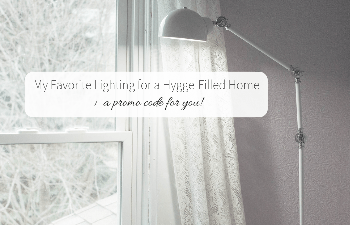 My Favorite Lighting for a Hygge-Filled Home (+ a promo code for you!)