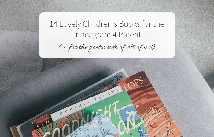 14 Lovely Children's Books for the Enneagram 4 Parent (+ for the poetic side of all of us!)