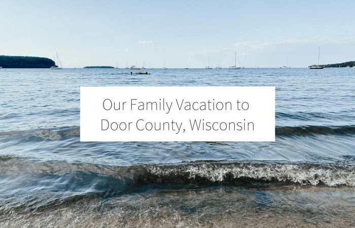 Our Family Vacation to Door County, Wisconsin
