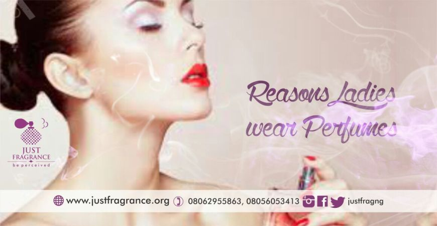 reasons ladies wear perfumes