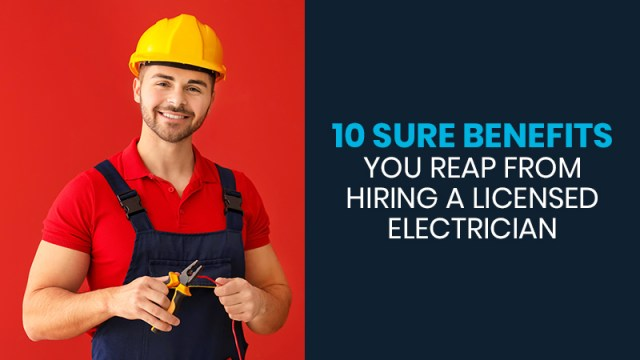 10 Sure Benefits You Reap from Hiring a Licensed Electrician