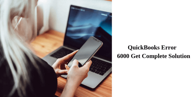 QuickBooks Error 6000 Get Complete Solution
