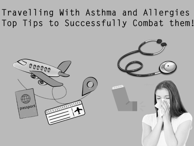 Travelling With Asthma and Allergies – How to Combat With them!