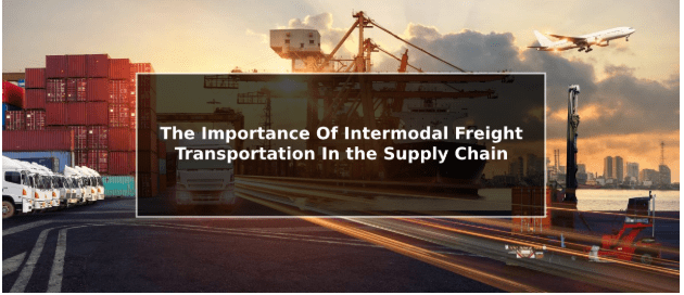 THE IMPORTANCE OF INTERMODAL FREIGHT TRANSPORTATION IN SUPPLY CHAIN