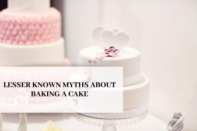 Lesser Known Myths About Baking A Cake