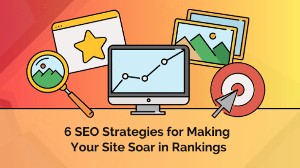 6 SEO Strategies for Making Your Site Soar in Rankings