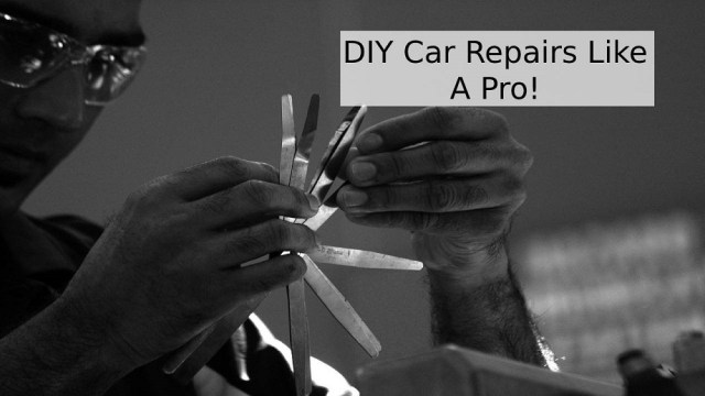 DIY Car Repairs Like A Pro!