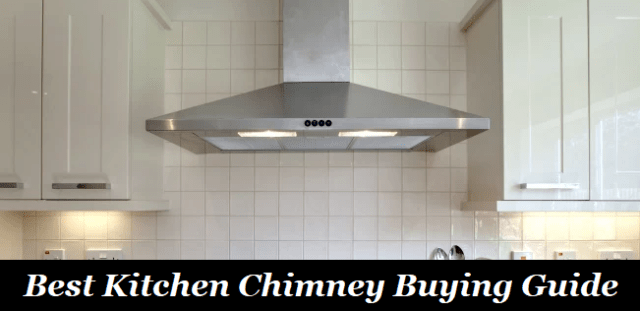 How to Choose the Best Kitchen Chimney? Buying Guide