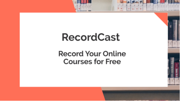 RecordCast – Record Your Online Courses for Free