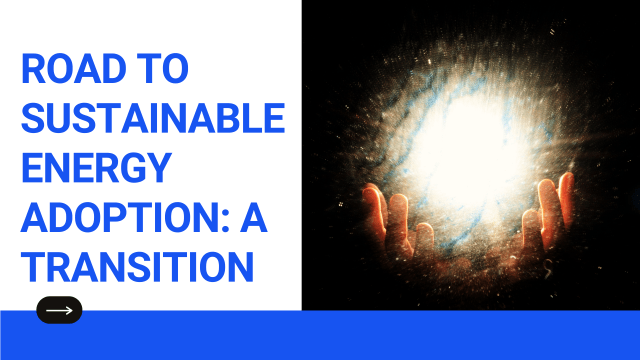 Road to sustainable energy adoption: A transition