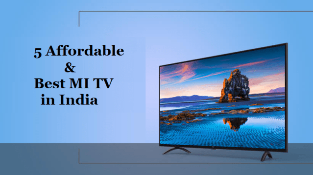 Top 5 Affordable and Best Selling MI TV in India
