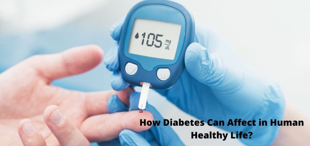 How Diabetes Can Affect in Human Healthy Life?