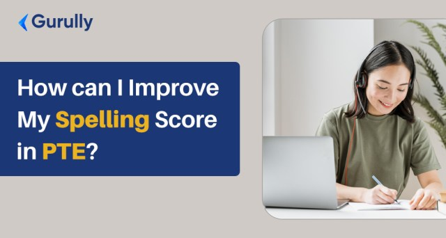 How can I Improve My Spelling Score in PTE?