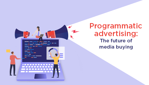 Programmatic Advertising: The Advertising Of The Future