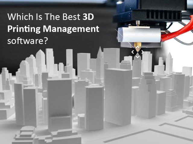 Which Is The Best 3D Printing Management software?