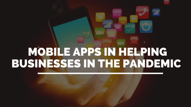 Role of Mobile Apps in helping Businesses in the Pandemic
