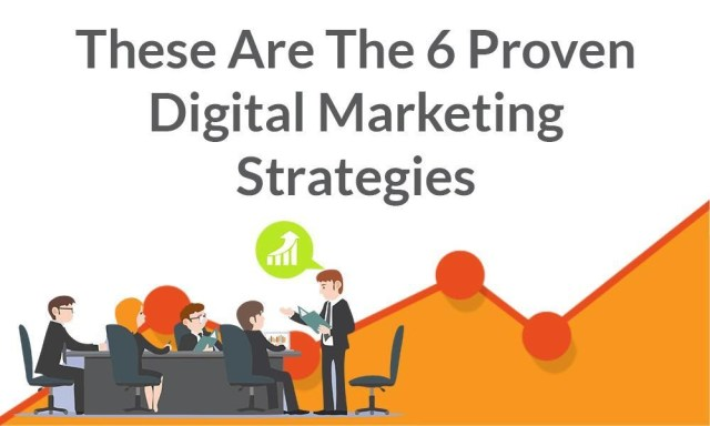 These Are The 6 Proven Digital Marketing Strategies