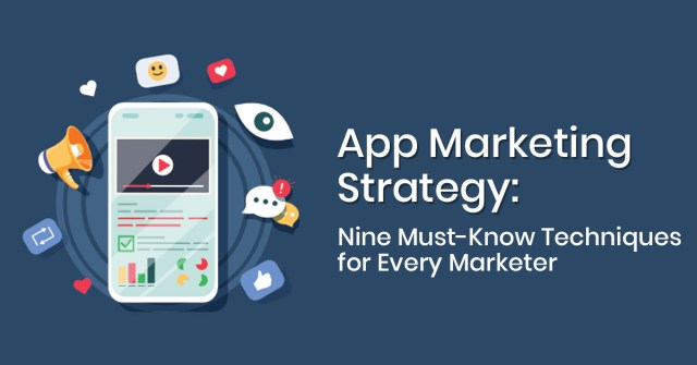 App Marketing Strategy: Nine Must-Know Techniques for Every Marketer