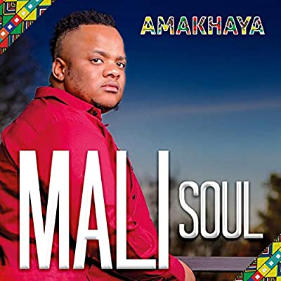 ExternalLink_mali-soul-E28093-amakhaya [MP3 DOWNLOAD] Amakhaya – Mali Soul (+ Video)