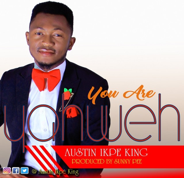 Styno-JJ You Are Yahweh - Austin Ikpe King [MP3 + Lyrics]