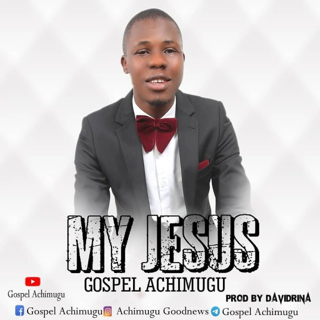 IMG_20200914_011445_424 [MP3 DOWNLOAD] My Jesus - Gospel Achimugu