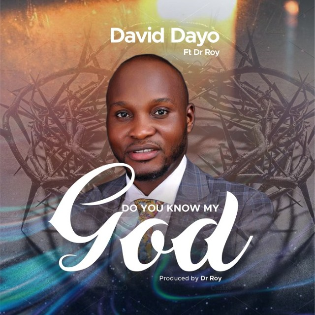 DO-YOU-KNOW-MY-GOD-David-Dayo-Cover-Art [MP3 DOWNLOAD] Do You Know My God - David Dayo