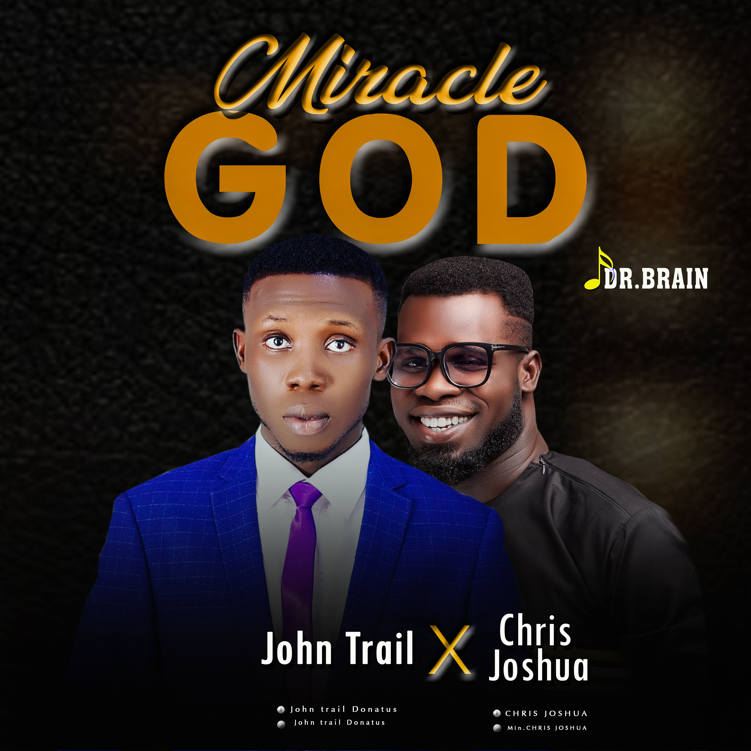 Download: John Trial Miracle God Ft Chris Joshua (Prod by Dr.Brain) Mp3