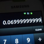Why the Android phone show me is 0.0699999999 ? 8.03 – 7.96 = ?