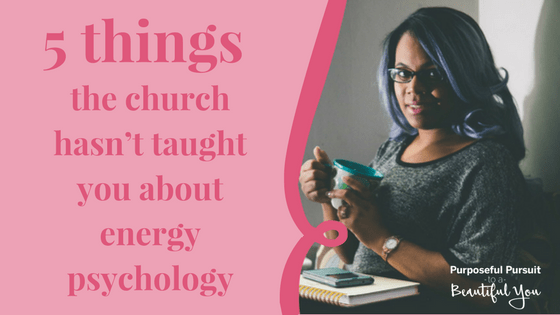 5 things the church hasn't taught you about energy psychology