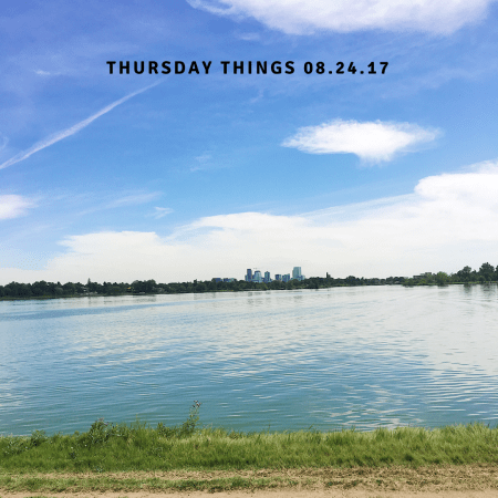 Thursday Things 08.24.17