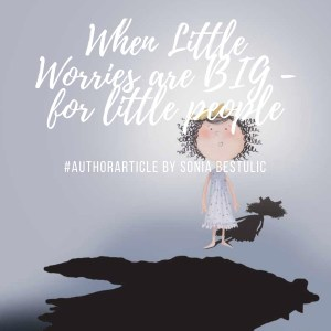 When Little Worries are Big – for little people by Sonia Bestulic
